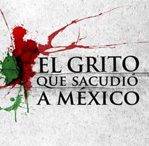 EL GRITO QUE SACUDIO A MEXICO. Um projeto de Design, Motion Graphics e Cinema, Vídeo e TV de Ana Nuñez         - 02.12.2011