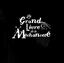 Le Grand Livre de la Méchanceté. Um projeto de Design editorial de Nathalie Ouederni         - 18.09.2014