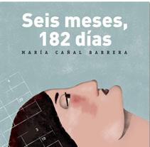 Ilustración del relato 'Seis meses, 182 días', de María Cañal Barrera. Un proyecto de Diseño, Ilustración, Diseño de personajes, Bellas Artes y Diseño gráfico de Raquel Feria Legrand         - 09.12.2014