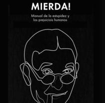 ¡VETE A LA MIERDA!. A Design, Editorial Design, and Graphic Design project by Editorial Innisfree         - 22.10.2014