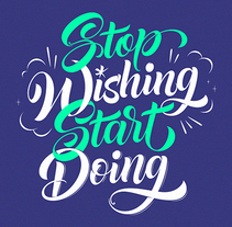 Stop Wishing Start Doing. A Calligraph, Graphic Design, T, and pograph project by Bogidar Mascareñas - 01.04.2015