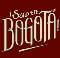 Lettering ¡Sólo en Bogotá!. A Calligraph, Design, Graphic Design, T, and pograph project by Carlo Pico - Feb 27 2015 12:00 AM