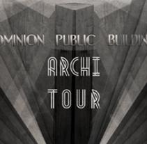 ARCHITOUR / DOMINION PUBLIC BUILDING . Un proyecto de Diseño, Motion Graphics, Arquitectura, Dirección de arte, Br, ing e Identidad y Diseño de títulos de crédito de Alejandro  Armas Vidal - 20-09-2015