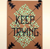 Keep Trying. Un proyecto de Diseño, Serigrafía y Escritura de Noelia Tramullas Fernandez         - 22.10.2015