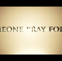Someone Pray For Us. Un proyecto de Motion Graphics y Post-producción de Josefa Villa Corbalán - 23-09-2015