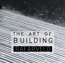 The Art of Building . A Photograph, Architecture&Interior Architecture project by RAFARVELO          - 29.10.2017